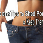 The 10 Best Tips To Shed Pounds And Keep Them Off
