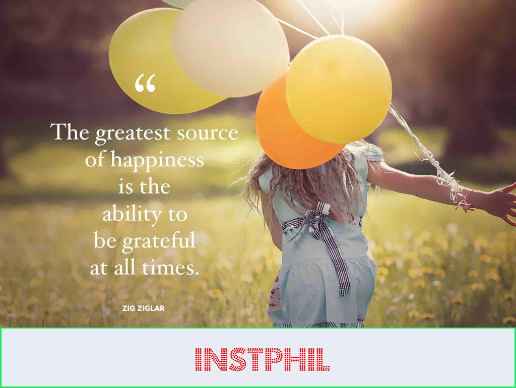 """Zig Ziglar quote """"The greatest source of happiness is the ability to be grateful at all times"""""""