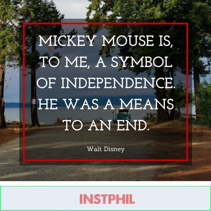 """Mickey Mouse is, to me, a symbol of independence. He was a means to an end."" -Walt Disney"
