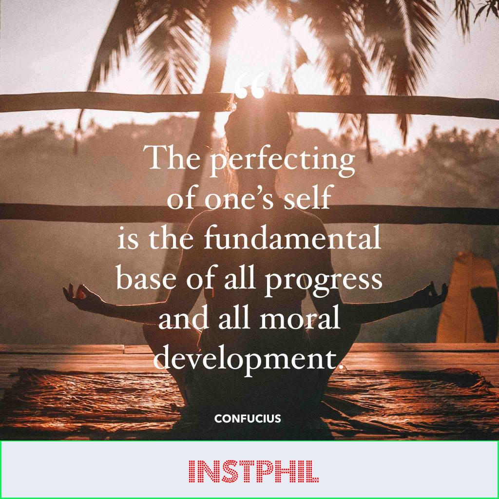 """Confucius saying """"The perfecting of one's self is the fundamental base of all progress and all moral development"""""""
