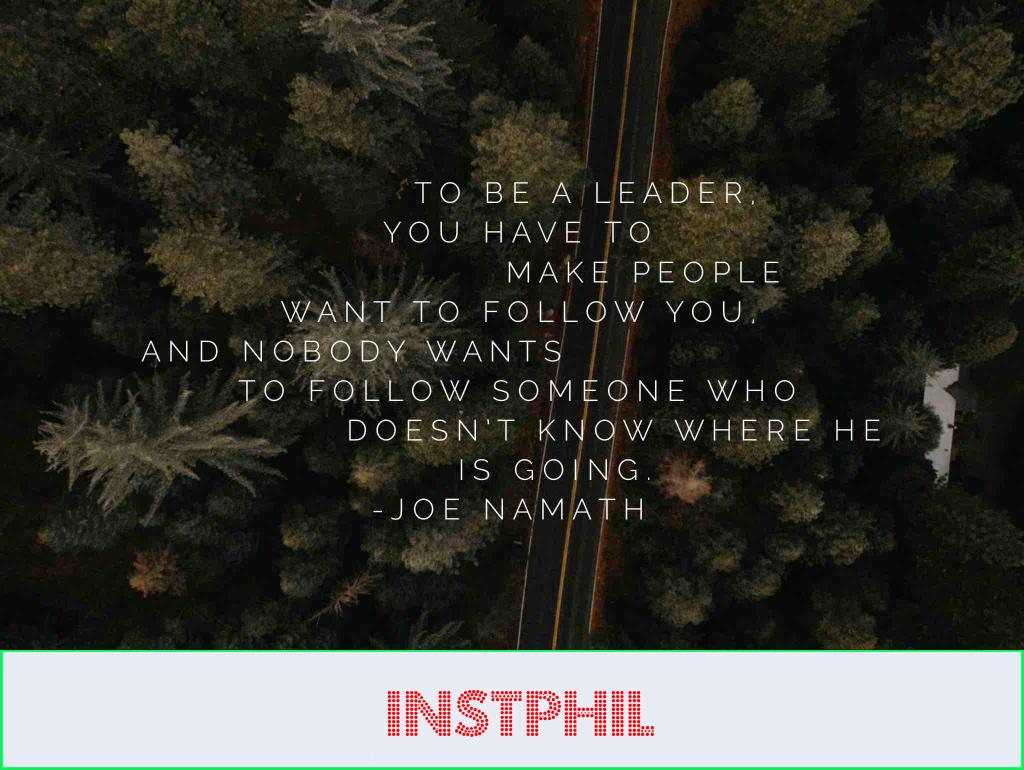 "Joe Namath quote ""To be a leader, you have to make people want to follow you, and nobody wants to follow someone who doesn't know where he is going"""