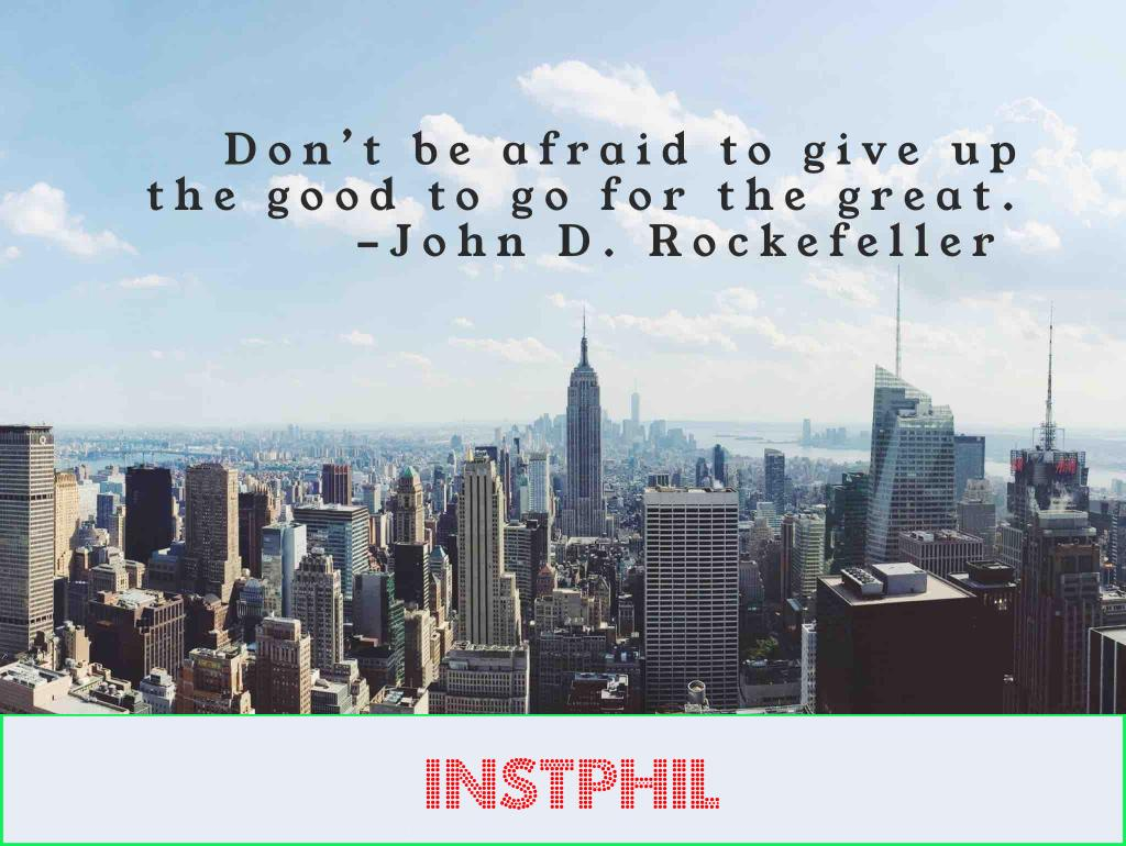 "John D Rockefeller quote ""Don't be afraid to give up the good to go for the great"""