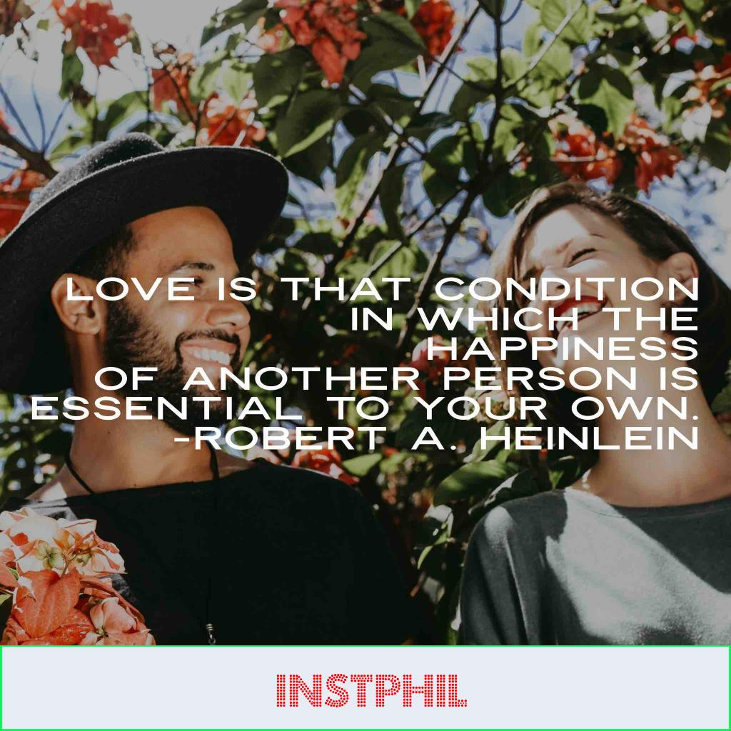 """Robert Heinlein happy quote """"Love is that condition in which the happiness of another person is essential to your own"""""""