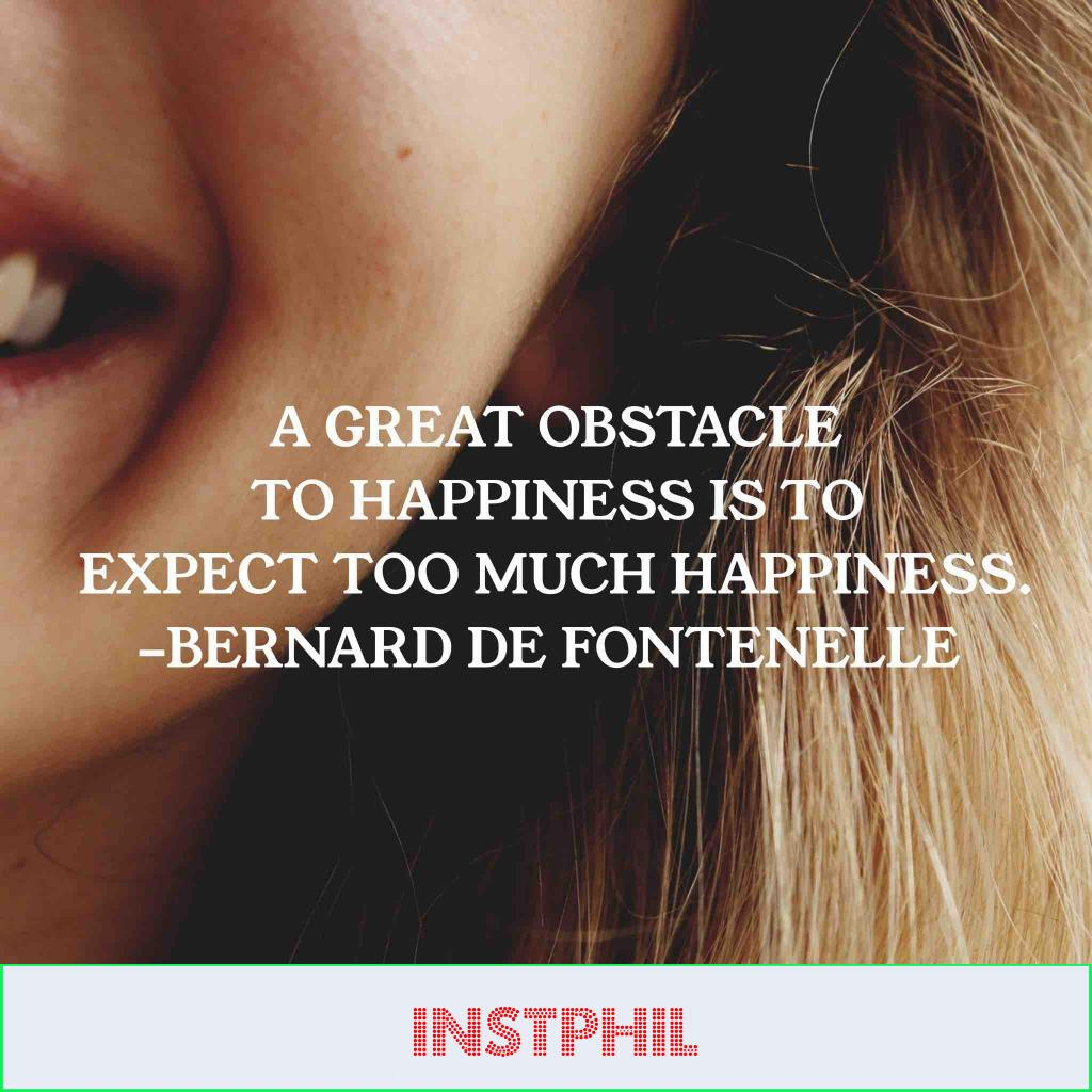 """Bernard de Fontenelle quote """"A great obstacle to happiness is to expect too much happiness"""""""