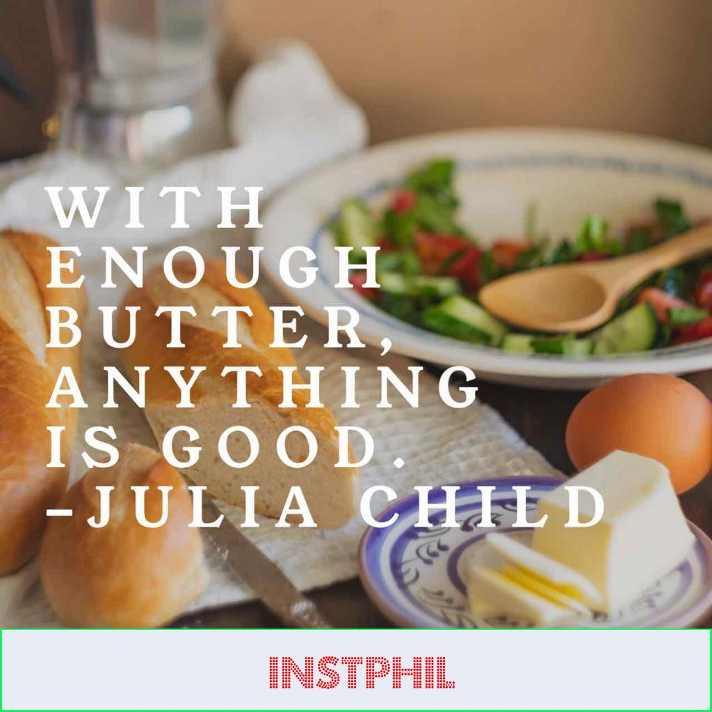"""Julia Child quote """"With enough butter, anything is good"""""""