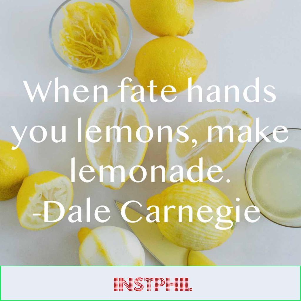 "Dale Carnegie quote ""When fate hands you lemons, make lemonade"""