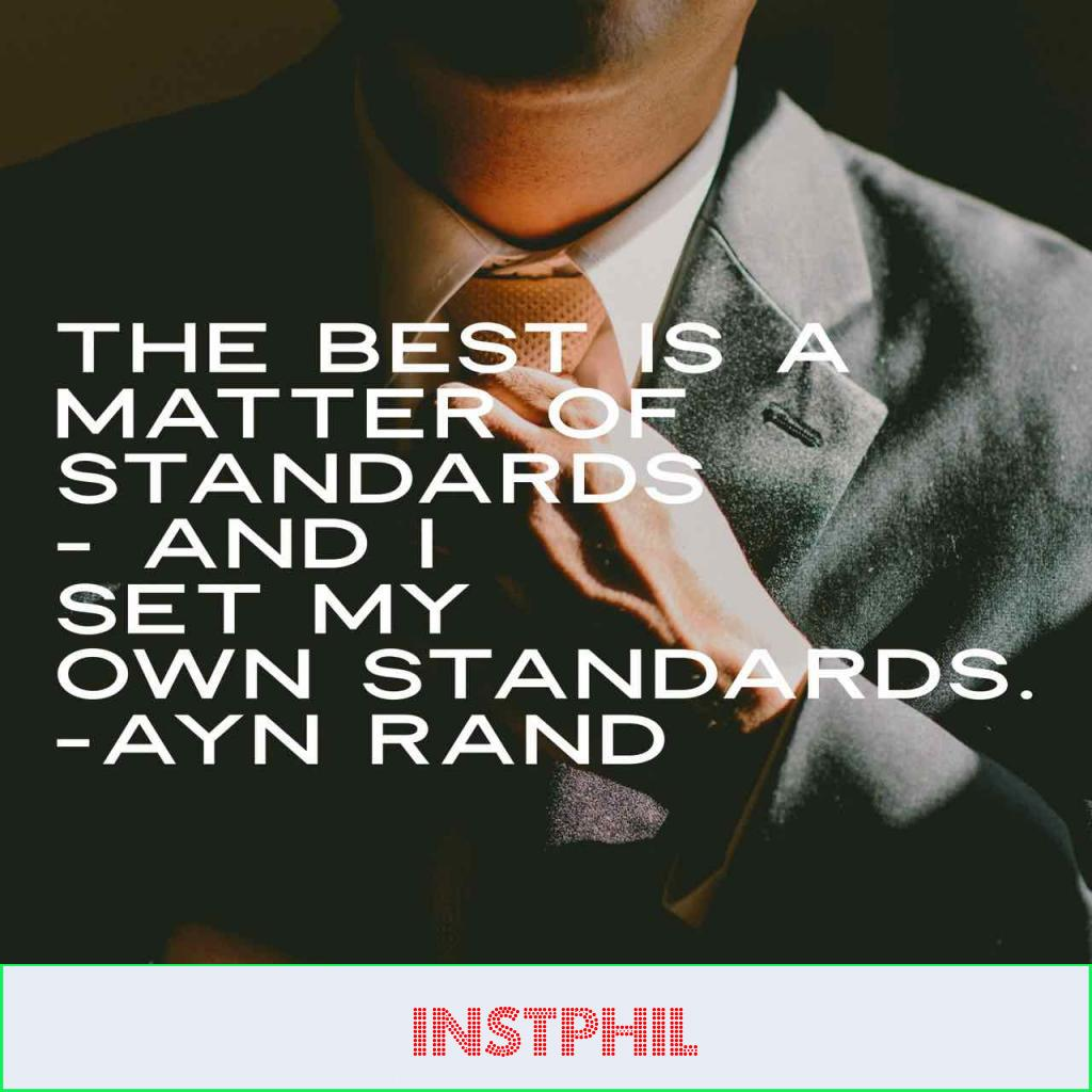 """Ayn Rand quote """"The best is a matter of standards—and I set my own standards"""""""