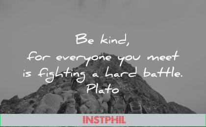 be kind for everyone you meet fighting hard battle plato wisdom people hiking mountain