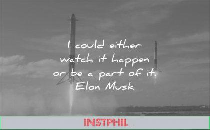 business quotes could either watch it happen or part elon musk wisdom
