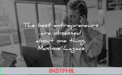 business quotes best entrepreneurs obsessed about thing maxime lagace wisdom man listening
