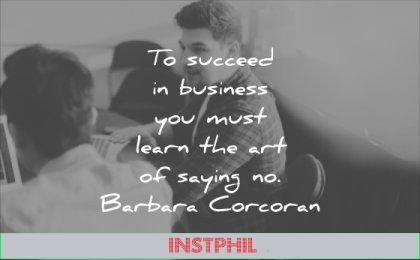 business quotes succeed you must learn art saying barbara corcoran wisdom
