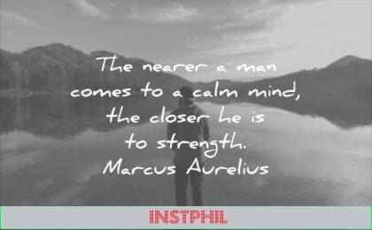 calm quotes the nearer man comes mind closer strength marcus aurelius wisdom solitude lake water