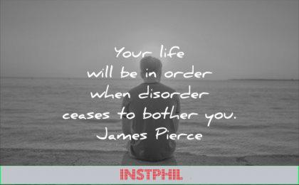 calm quotes your life will order when disorder ceases bother you james pierce wisdom man solitude
