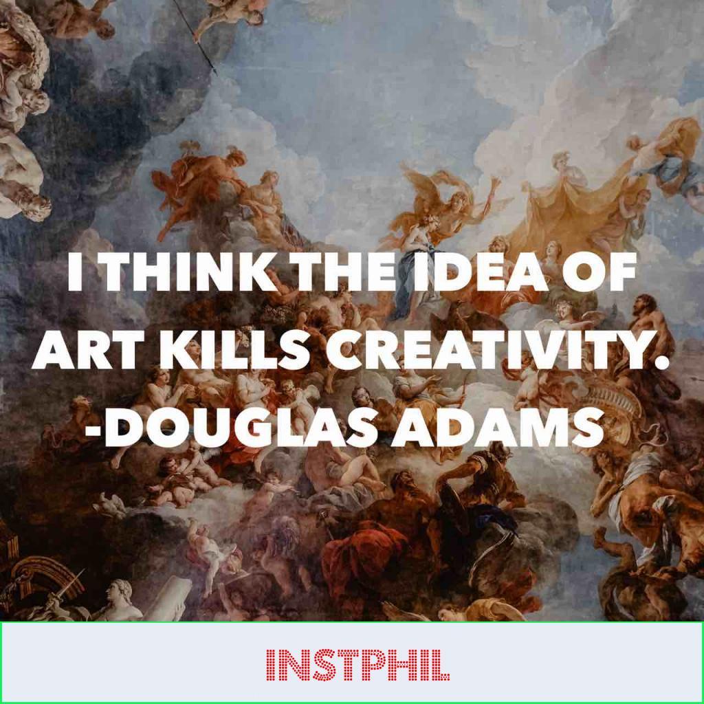 """Douglas Adams creativity quote """"I think the idea of art kills creativity"""""""