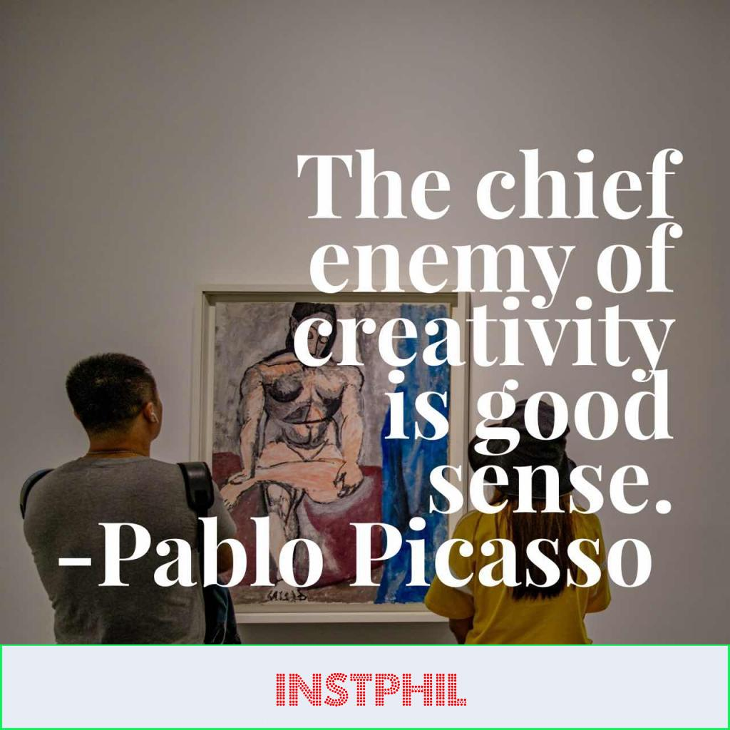 "Picasso creativity quote ""The chief enemy of creativity is good sense"""