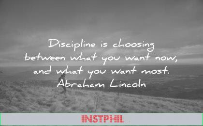 discipline quotes choosing between what you want now most abraham lincoln wisdom