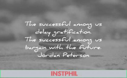 discipline quotes successful among delay gratification among bargain with future jordan peterson wisdom