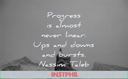 encouraging quotes progress almost never linear ups downs burtst nassim nicholas taleb wisdom man rocks standing alone