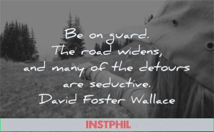 focus quotes guard road widens many detours seductive david foster wallace wisdom