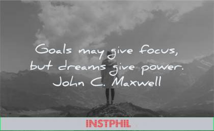 focus quotes goals may give dreams power john maxwell wisdom mountains