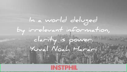 focus quotes world deluged with irrelevant information clarity is power yuval noah harari wisdom