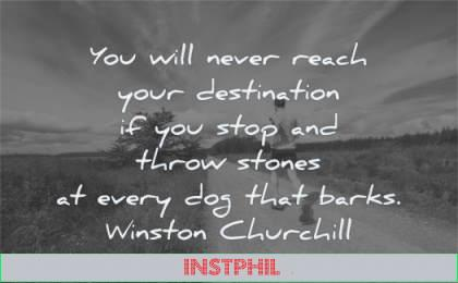 focus quotes never reach your destination stop throw stones dog barks winston churchill wisdom man running