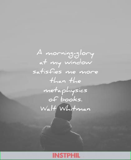good morning quotes glory window satisfies more than metaphysics books walt whitman wisdom
