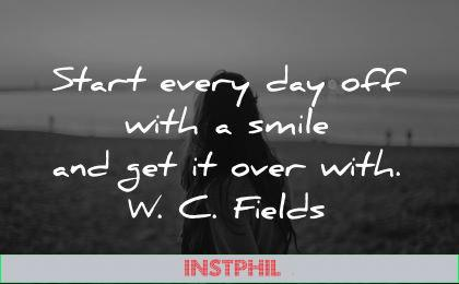 good morning quotes start every day off with get over with wc fields wisdom