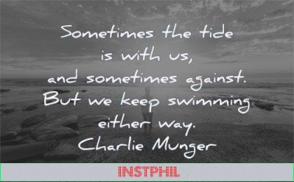 hard times quotes sometimes tide with against keep swimming either way charlie munger wisdom woman standing beach sun sunset
