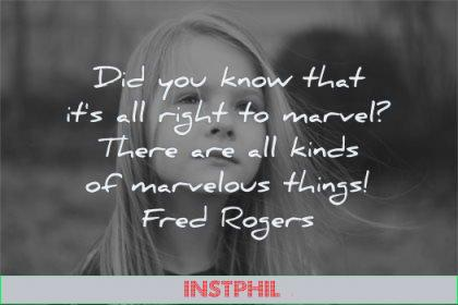 inspirational quotes for kids all right marvel there kinds marvelous things fred rogers wisdom girl thinking wondering
