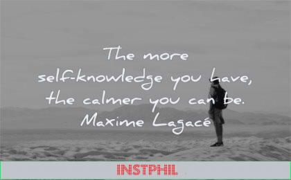 inspirational quotes for men more self knowledge you have calmer maxime lagace wisdom