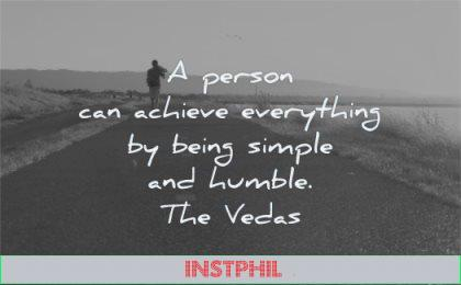 inspirational quotes for teens person can achieve everything being simple humble the vedas wisdom man walk road