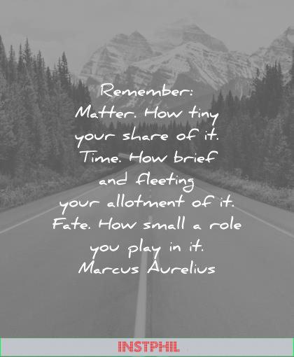 marcus aurelius quotes remember matter how tiny share time brief fleeting your allotment fate small role you play wisdom