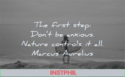 marcus aurelius quotes first step dont anxious nature controls all wisdom man surf