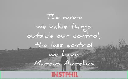 marcus aurelius quotes more value things outside control less control have wisdom