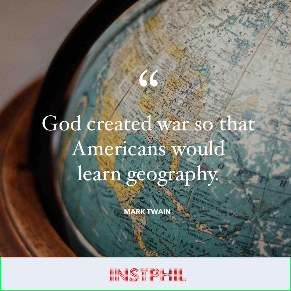 """Mark Twain quote """"God created war so that Americans would learn geography"""""""