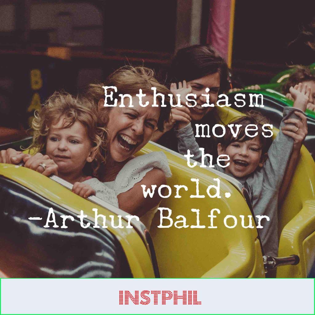 "Arthur Balfour motivational quote ""Enthusiasm moves the world"""