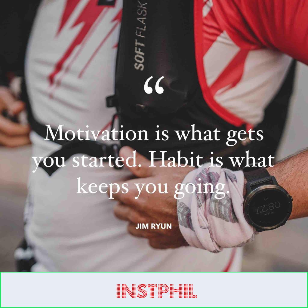 """Jim Ryun quote """"Motivation is what gets you started. Habit is what keeps you going"""""""