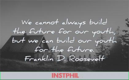 parenting quotes cannot always build future out youth our future franklin d roosevelt wisdom cabin