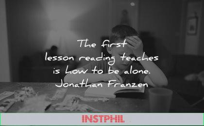 reading quotes first lesson teaches how alone jonathan franzen wisdom kid book