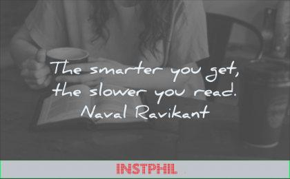 reading quotes smarter you get slower read naval ravikant wisdom woman book