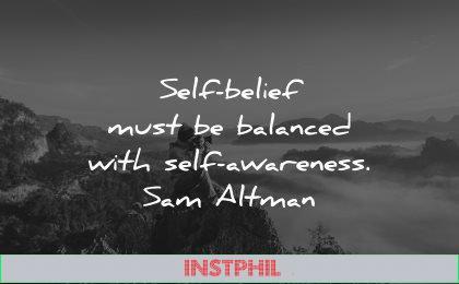 self esteem quotes self belief balanced with awareness sam altman wisodm nature