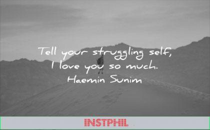 self esteem quotes tell your struggling self love you much haemin sunim wisdom sand man solitude