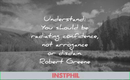 self esteem quotes understand you should radiating confidence arrogance disdain robert greene wisdom mountains landscape nature water river cloud sky