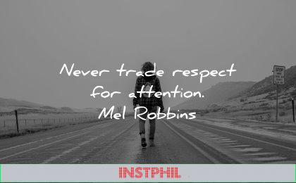 self respect quotes never trade attention mel robbins wisdom road walking