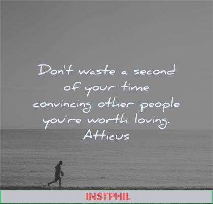 self worth quotes dont waste second your time convincing other people you are loving atticus wisdom beach man running sea water