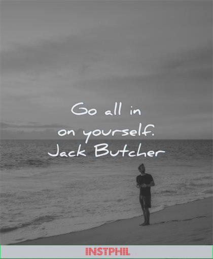 self worth quotes go all yourself jack butcher wisdom beach man sea