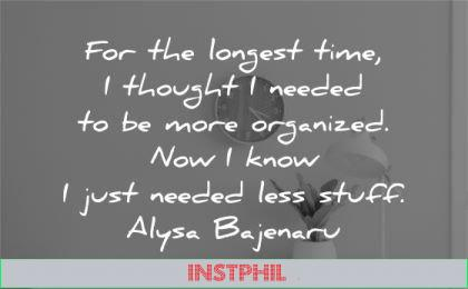 simplicity quotes longest time thought needed organized know less stuff alysa bajenaru wisdom table