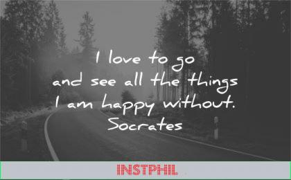 simplicity quotes love go see all things happy without socrates wisdom road nature