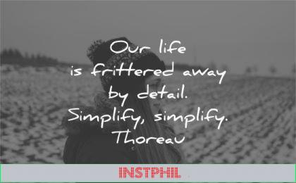 simplicity quotes life frittered away detail simplify simplify henry david thoreau wisdom woman nature